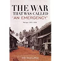 The War That Was Called 'An Emergency': Malaya 1951-1956