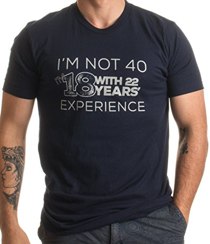 JTshirt.com-19772-I\'m not 40, I\'m 18 w/ 22 Years Experience | Funny Over the Hill Unisex T-shirt-B01DYQGTXS-T Shirt Design