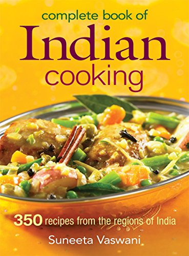 Complete Book of Indian Cooking: 350 Recipes from the Regions of India by Suneeta Vaswani