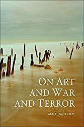 On Art and War and Terror by Alex Danchev (2011-04-05)