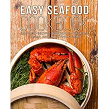 Easy Seafood Cookbook: Seafood Recipes for Tilapia, Salmon, Shrimp, and All Types of Fish (2nd Edition)