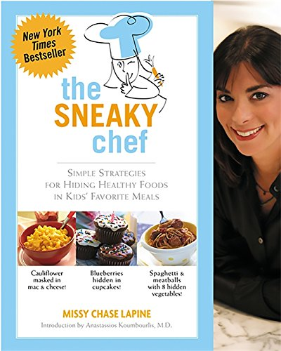 The Sneaky Chef: Simple Strategies for Hiding Healthy Foods in Kids' Favorite Meals by Missy Chase Lapine