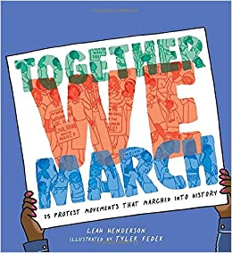 Together We March: 25 Protest Movements That Marched into History:  Henderson, Leah, Feder, Tyler: 9781534442702: Amazon.com: Books