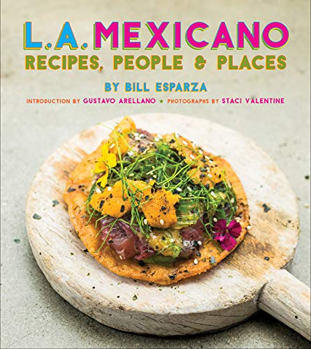 L.A. Mexicano: Recipes, People & Places
