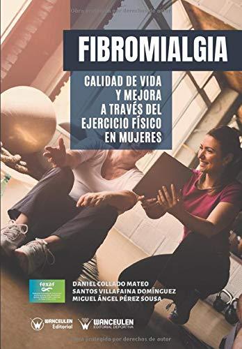 Fibromialgia: Calidad de vida y mejora a través del Ejercicio Físico en mujeres por Collado Mateo, Daniel,Villafaina Domínguez, Santos,Pérez Sousa, Miguel Ángel