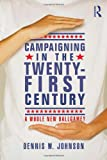 Campaigning in the Twenty-First Century, Gary Nordlinger and Dennis W. Johnson, 0415800382