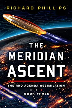 The Meridian Ascent (Rho Agenda Assimilation Book 3) by [Phillips, Richard]