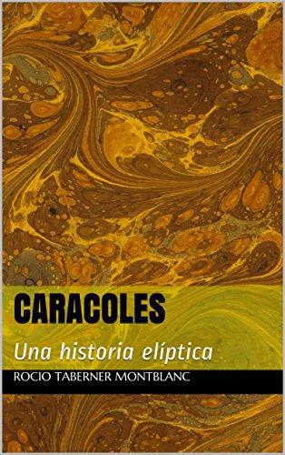 CARACOLES: Una historia elíptica (Spanish Edition) by [MONTBLANC, ROCIO TABERNER]