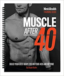 d8e00b6239 Muscle After 40: Build Your Best Body Ever in Your 40s and Beyond Spiral- bound – 2017