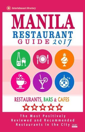 Download Manila Restaurant Guide 2017: Best Rated Restaurants in Manila, Philippines - 350 Restaurants, Bars and Cafés recommended for Visitors, 2017 pdf