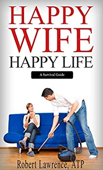 Happy Wife - Happy Life: A Survival Guide by [Lawrence, Robert]