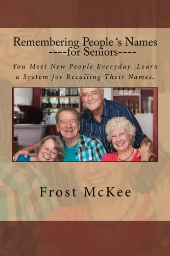 Download Remembering People's Names for Seniors: Strangers Become Friends When You Remember Their Names. pdf epub