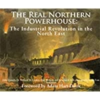 The Real Northern Powerhouse: The Industrial Revolution in the North East