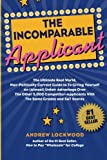 img - for The Incomparable Applicant: The Ultimate Real World, Non-Politically Correct Guide to Getting Your [Act] Together for College By Doing the Right ... With The Same Grades and SAT Scores book / textbook / text book