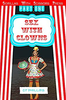 """Sex With Clowns 1: """"Drunken Sex With Clowns"""" by [Phillips, C. T.]"""