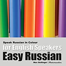 Speak Russian in Colour: Express Emotions; Discuss Weather, Art, Music, Film, Likes, and Dislikes Speech by Max Bollinger Narrated by Max Bollinger