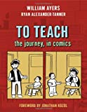 To Teach: The Journey, in Comics, William Ayers, Ryan Alexander-Tanner, 080775062X