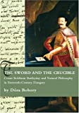 The Sword and the Crucible. Count Boldizsar Batthyany and Natural Philosophy in Sixteenth-century Hungary, Dora Bobory, 1443806064