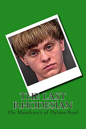 The Last Rhodesian: The Manifesto's of Dylann Roof