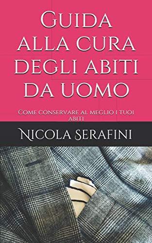 Guida alla cura degli abiti da uomo: Come conservare al meglio i tuoi abiti (Pillole di Eleganza Maschile) (Italian Edition)