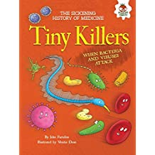 Tiny Killers: When Bacteria and Viruses Attack (The Sickening History of Medicine)