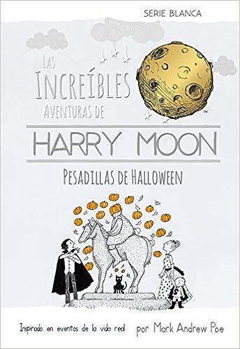 Las Increibles Aventuras de Harry Moon Pesadillas de Halloween (Las Increibles Aventuras De Harry Moon, Serie Blanca: Amazing Adventures of Harry Moon)