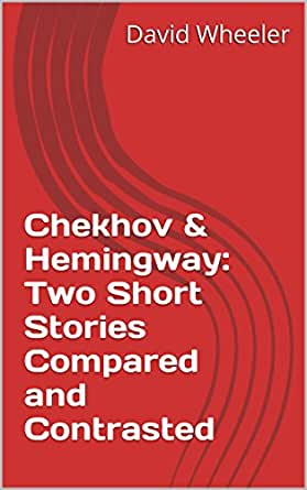 hemingway and chekhov Short stories of ernest hemingway study guide contains a biography of ernest hemingway, literature essays, quiz questions, major themes, characters, and a full summary and analysis.