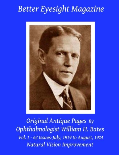 Better Eyesight Magazine - Original Antique Pages By Ophthalmologist William H. Bates - Vol. 1 - 62 Issues - July, 1919 to August, 1924: Natural Vision - Eyeglasses Clark