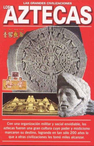 Los Aztecas (Las Grandes Civilizaciones) (Spanish Edition) [Sandra E Garibay Laurent] (Tapa Blanda)
