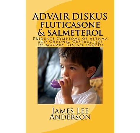 Advair Diskus Fluticasone Salmeterol Prevents Symptoms Of Asthma And Chronic Obstructive Pulmonary Disease Copd Anderson James Lee 9781508964780 Amazon Com Books