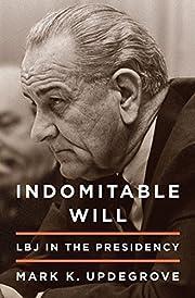 Indomitable Will: LBJ in the Presidency…