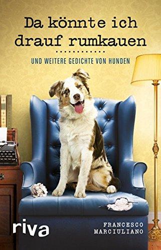 Da könnte ich drauf rumkauen: Und weitere Gedichte von Hunden