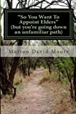 So You Want to Appoint Elders, Marion David Moore, 1494364964