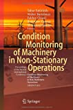 Condition Monitoring of Machinery in Non-Stationary Operations : Proceedings of the Second International Conference Condition Monitoring of Machinery in Non-Stationnary Operations CMMNO'2012, , 3642287670