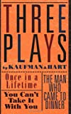 img - for Three Plays by Kaufman and Hart: Once in a Lifetime, You Can't Take It with You and The Man Who Came to Dinner book / textbook / text book