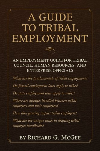 A Guide to Tribal Employment: An employment guide for tribal council, human resources, and enterprise officials