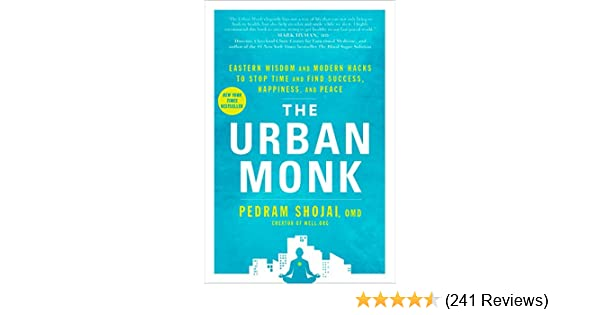 The urban monk eastern wisdom and modern hacks to stop time and the urban monk eastern wisdom and modern hacks to stop time and find success happiness and peace kindle edition by pedram shojai fandeluxe Image collections
