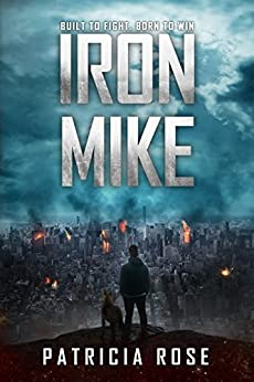 Iron Mike: One boy and his dog at the end of the world. by [Rose, Patricia]