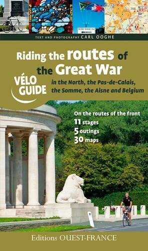 Riding the Routes of the Great War : In Northern France and Belgium, Nord, Pas-de-Calais, Somme, Aisne, Edition en anglais