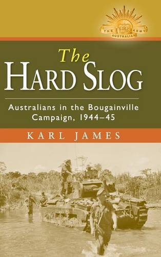 The Hard Slog: Australians in the Bougainville Campaign, 1944-45 (Australian Army History Series) pdf