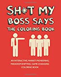 Sh*t My Boss Says: An Interactive, Market-Pioneering, Paradigm-Shifting, Game-Changing Coloring Book