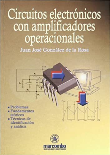 Circuitos electrónicos con amplificadores operacionales: Juan J. Gonzalez De LA Rosa, Juan J. González de La Rosa: 9788426712912: Amazon.com: Books