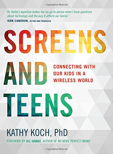 Screens and Teens: Connecting with Our Kids in a Wireless World pdf