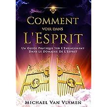Comment Voir Dans L'Esprit: Un Guide Pratique Sur L'Engagement Dans Le Domaine De L'Esprit (French Edition)