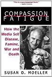 Compassion Fatigue, Susan D. Moeller, 0415920981