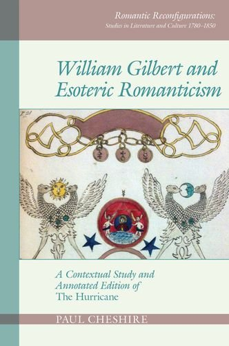 William Gilbert and Esoteric Romanticism: A Contextual Study and Annotated Edition of 'The Hurricane' (Romantic Reconfigurations Studies in Literature and Culture 1780 1850)