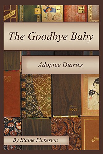 The Goodbye Baby: Adoptee Diaries by [Pinkerton, Elaine]