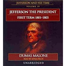 Jefferson the President: First Term, 1801-1805 (Jefferson and His Time)