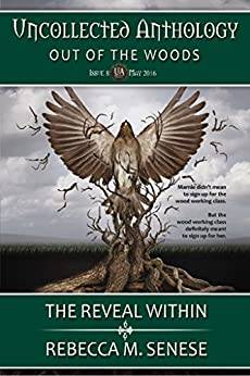 The Reveal Within: Uncollected Anthology: Out of the Woods by [Senese, Rebecca M.]