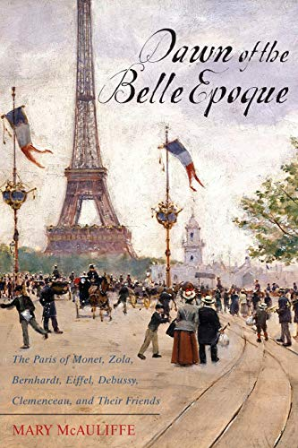 Dawn of the Belle Epoque: The Paris of Monet, Zola, Bernhardt, Eiffel, Debussy, Clemenceau, and Their Friends (Gustave Eiffel And The Statue Of Liberty)